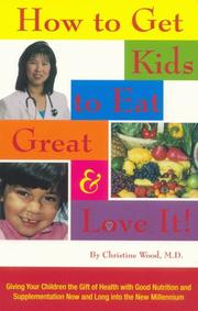 Cover of: How to Get Kids to Eat Great and Love It! | Christine Wood