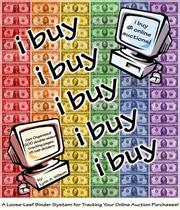 Cover of: i buy (on ebay & other online auctions - A loose leaf binder system for tracking your on-line auction purchases) | Lynn A. Wilson