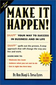 Make it Happen! SNAPP Your Way to Success in Business and in Life by Ron Biagi, Tresa Eyres
