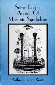 Cover of: Some Deeper Aspects Of Masonic Symbolism by Arthur Edward Waite