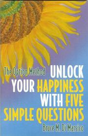 Cover of: Unlock Your Happiness With Five Simple Questions The Option Method | Bruce M. Di Marsico