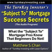 "Cover of: The TurnKey Investor's ""Subject To"" Mortgage Success Secrets (The Audio Program)"