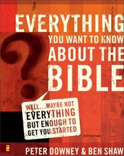 Cover of: Everything you want to know about the Bible | Peter Downey