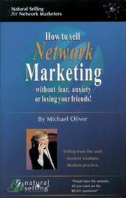Cover of: How to Sell Network Marketing Without Fear, Anxiety or Losing Your Friends! (Selling from the Soul. Ancient Wisdoms. Modern Practice)