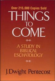 Cover of: Things to come:  A Study In Biblical Eschatology