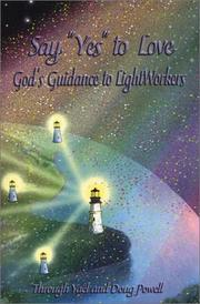 Cover of: Say Yes to Love, Gods Guidance to LightWorkers | Yael Powell