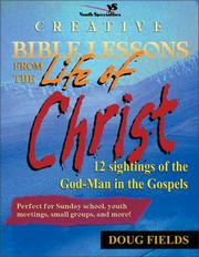 Cover of: Creative Bible Lessons on the Life of Christ: 12 Ready-to-Use Bible Lessons  for Your Youth Group (YS / Creative Bible Lessons)