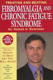 Cover of: Treating and Beating Fibromyalgia and Chronic Fatigue Syndrome | Rodger H. Murphree