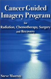 Cover of: Cancer Guided Imagery Program for Radiation, Chemotherapy, Surgery and Recovery