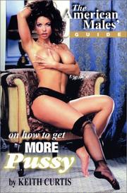 Cover of: The American Males Guide on How to Get More Pussy by Keith Curtis