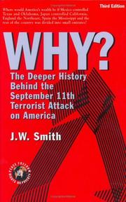 Cover of: WHY? The Deeper History Behind the September 11th Terrorist Attack on America, Third Edition | J.W. Smith