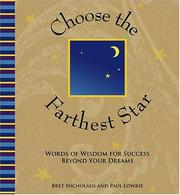 Cover of: Choose the Farthest Star: Words of Wisdom for Success Beyond Your Dreams