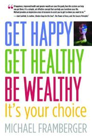 Cover of: Get Happy, Get Healthy, Be Wealthy | Michael G Framberger