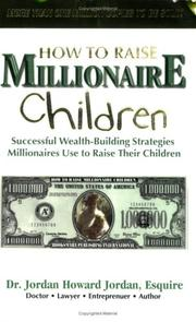 Cover of: How to Raise Millionaire Children | Dr. Jordan H. Jordan; Esquire