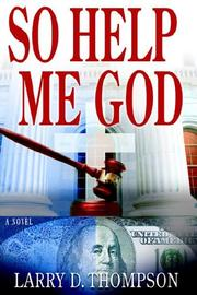 Cover of: So Help Me God | Larry D. Thompson