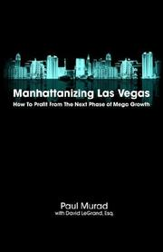 Cover of: Manhattanizing Las Vegas - How to Profit from the Next Phase of Mega Growth | Paul Murad