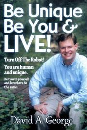 Cover of: Be Unique Be You & Live! | David A. George