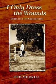 Cover of: I Only Dress the Wounds | Ted Merrill