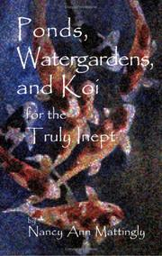 Cover of: Ponds, Watergardens, and Koi for the Truly Inept