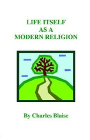 Cover of: Life Itself As a Modern Religion | Charles Blaise