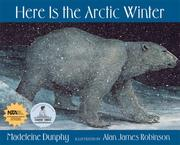 Cover of: Here Is the Arctic Winter | Madeleine Dunphy