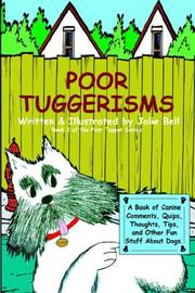 Cover of: Poor Tuggerisms - A Book of Canine Comments, Quips, Thoughts, Tips, and Other Fun Stuff About Dogs. | Jolie Bell