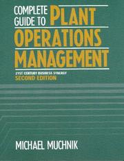 Cover of: Complete Guide To Plant Operations Management, 21st Century Business Synergy by Michael Muchnik