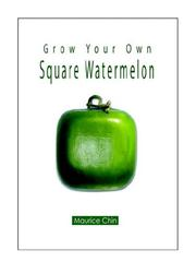 Cover of: Grow Your Own Square Watermelon | Maurice Chin