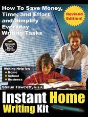 Cover of: Instant Home Writing Kit - How To Save Money, Time, and Effort and Simplify Everyday Writing Tasks (Revised Edition) | Shaun, Fawcett