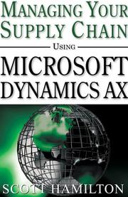Cover of: Managing Your Supply Chain Using Microsoft Dynamics AX | Scott Hamilton