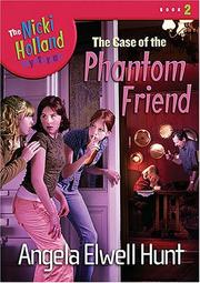 Cover of: The Case of the Phantom Friend (The Nicki Holland Series) | Angela Hunt