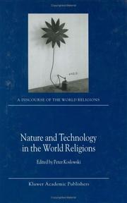 Cover of: Nature and Technology in the World Religions (A DISCOURSE OF THE WORLD RELIGIONS Volume 3) | Peter Koslowski