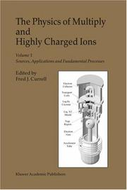 Cover of: The Physics of Multiply and Highly Charged Ions: Volume 1