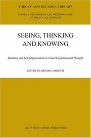 Cover of: Seeing, Thinking and Knowing: Meaning and Self-Organisation in Visual Cognition and Thought (Theory and Decision Library A:)