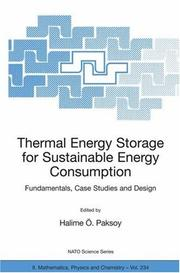 Cover of: Thermal Energy Storage for Sustainable Energy Consumption: Fundamentals, Case Studies and Design (NATO Science Series II: Mathematics, Physics and Chemistry) | Halime Г–. Paksoy