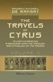 Cover of: The Travels of Cyrus, to Which is Annexed a Discourse upon the Theology and Mythology of the Pagans | Andrew Michael de Ramsay