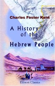 Cover of: A History of the Hebrew People from the Settlement in Canaan to the Division of the Kingdom | Charles Foster Kent