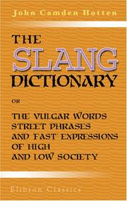 Cover of: The Slang Dictionary; or, The Vulgar Words, Street Phrases, and 'Fast' Expressions of High and Low Society