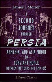 Cover of: A Second Journey through Persia, Armenia, and Asia Minor, to Constantinople, between the Years 1810 and 1816