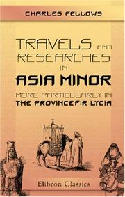 Cover of: Travels and Researches in Asia Minor, More Particularly in the Province of Lycia | Charles Fellows