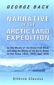 Cover of: Narrative of the Arctic Land Expedition to the Mouth of the Great Fish River, and along the Shores of the Arctic Ocean, in the Years 1833, 1834, and 1835 | George Back