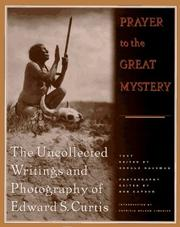Cover of: Prayer to the great mystery: the uncollected writings and photography of Edward S. Curtis