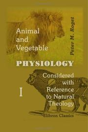 Cover of: Animal and Vegetable Physiology Considered with Reference to Natural Theology
