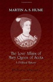 The love affairs of Mary queen of Scots by Martin Andrew Sharp Hume