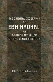 Cover of: The Oriental Geography of Ebn Haukal, an Arabian Traveller of the Tenth Century | Muhammad ibn Haukal