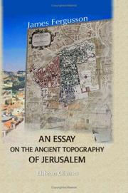 Cover of: An Essay on the Ancient Topography of Jerusalem | James Fergusson