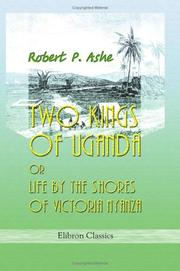 Cover of: Two Kings of Uganda, or Life by the Shores of Victoria Nyanza | Robert Pickering Ashe