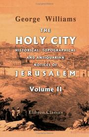 Cover of: The Holy City. Historical, Topographical, and Antiquarian Notices of Jerusalem | George Williams