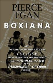 Cover of: Boxiana; or, Sketches of Ancient and Modern Pugilism, from the Days of the Renowned Broughton and Slack, to the Championship of Cribb