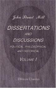 Cover of: Dissertations and Discussions Political, Philosophical, and Historical: Reprinted chiefly from the Edinburgh and Westminster reviews.